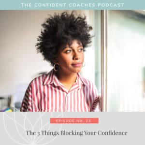 The 3 Things Blocking Your Confidence
