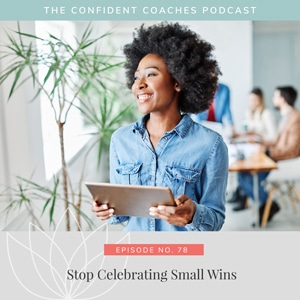 The Confident Coaches Podcast with Amy Latta   Stop Celebrating Small Wins