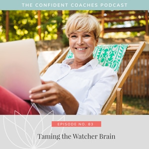 The Confident Coaches Podcast with Amy Latta | Taming the Watcher Brain