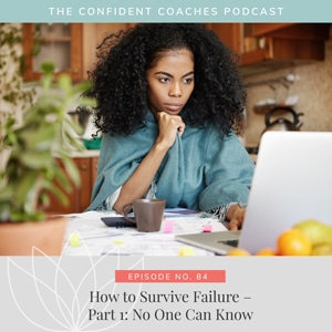 The Confident Coaches Podcast with Amy Latta | How to Survive Failure – Part 1: No One Can Know