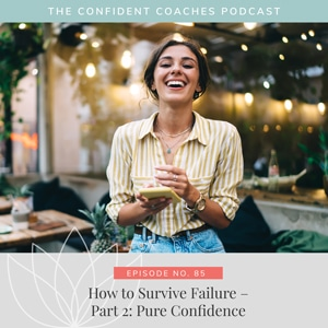 The Confident Coaches Podcast with Amy Latta   How to Survive Failure – Part 2: Pure Confidence