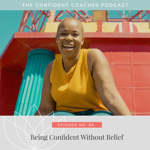 The Confident Coaches Podcast with Amy Latta | Being Confident Without Belief