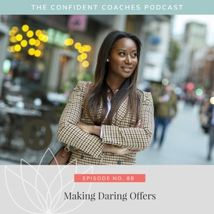 The Confident Coaches Podcast with Amy Latta   Making Daring Offers