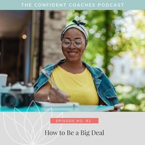 The Confident Coaches Podcast with Amy Latta | How to Be a Big Deal
