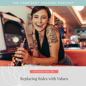 The Confident Coaches Podcast with Amy Latta   Replacing Rules with Values
