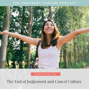 The Confident Coaches Podcast with Amy Latta   The End of Judgement and Cancel Culture