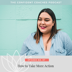 The Confident Coaches Podcast with Amy Latta | How to Take More Action