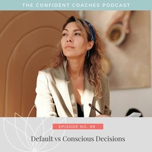 The Confident Coaches Podcast with Amy Latta |Default vs Conscious Decisions